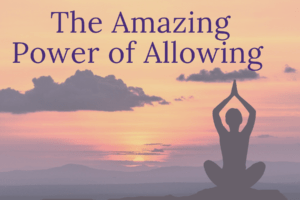 The Amazing Power of Allowing
